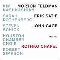 Rothko Chapel: Morton Feldman, Erik Satie, John Cage - Kim Kashkashian (viola); L. Wayne Ashley (tenor); Lauren Snouffer (soprano); Sarah Rothenberg (celeste);...