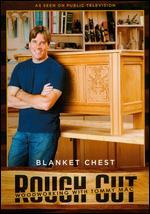 Rough Cut - Woodworking with Tommy Mac: Blanket Chest