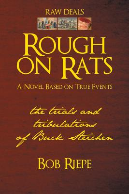 Rough on Rats: The Trials and Tribulations of Buck Steichen - Riepe, Bob