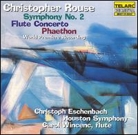 Rouse: Symphony No. 2; Flute Concerto; Phaethon - Carol Wincenc (flute); Houston Symphony Orchestra; Christoph Eschenbach (conductor)
