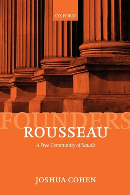 Rousseau: A Free Community of Equals - Cohen, Joshua, and Philip, Mark (Editor)