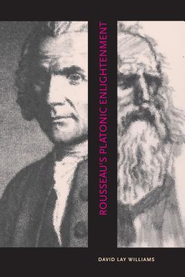 Rousseau's Platonic Enlightenment - Williams, David Lay, Dr.