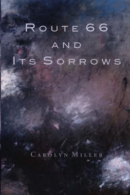Route 66 and Its Sorrows - Miller, Carolyn