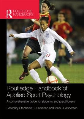 Routledge Handbook of Applied Sport Psychology: A Comprehensive Guide for Students and Practitioners - Hanrahan, Stephanie J., and Andersen, Mark B.