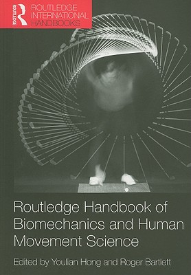 Routledge Handbook of Biomechanics and Human Movement Science - Hong, Youlian (Editor), and Bartlett, Roger (Editor)