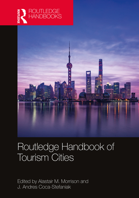 Routledge Handbook of Tourism Cities - Morrison, Alastair M (Editor), and Coca-Stefaniak, J Andres (Editor)