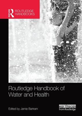 Routledge Handbook of Water and Health - Bartram, Jamie (Editor)