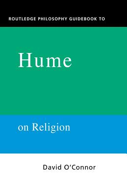 Routledge Philosophy Guidebook to Hume on Religion - O'Connor, David