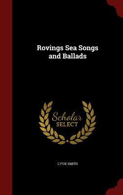 Rovings Sea Songs and Ballads - Smith, C Fox