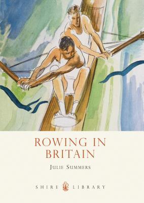 Rowing in Britain - Summers, Julie