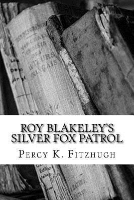 Roy Blakeley's Silver Fox Patrol - Fitzhugh, Percy K