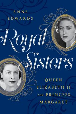 Royal Sisters: Queen Elizabeth II and Princess Margaret - Edwards, Anne
