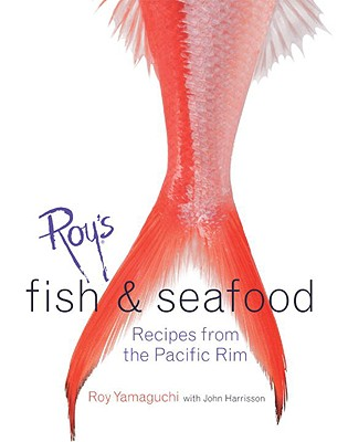 Roy's Fish and Seafood: Recipes from the Pacific Rim - Yamaguchi, Roy, and Harrisson, John, and Demello, John (Photographer)