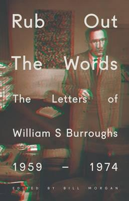 Rub Out the Words: The Letters of William S. Burroughs 1959-1974 - Burroughs, William S.