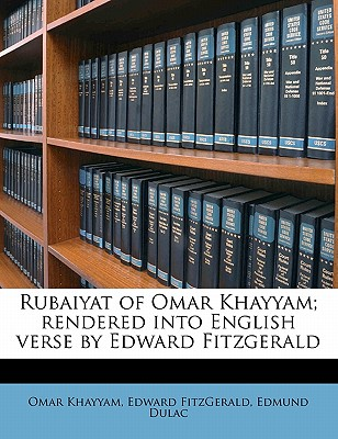 Rubaiyat of Omar Khayyam; Rendered Into English Verse by Edward Fitzgerald - Khayyam, Omar, and Fitzgerald, Edward, and Dulac, Edmund