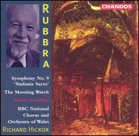 Rubbra: Symphony No. 9, 'Sinfonia Sacra'; The Morning Watch - Della Jones (contralto); Lynne Dawson (soprano); Stephen Roberts (baritone); BBC National Chorus of Wales (choir, chorus);...