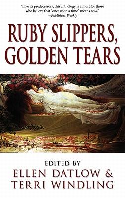 Ruby Slippers, Golden Tears - Datlow, Ellen (Editor), and Windling, Terri (Editor)