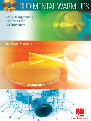 Rudimental Warm-Ups: Skill-Strengthening Exercises for All Drummers - Martinez, Maria, and Hal Leonard Publishing Corporation (Creator)