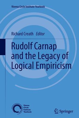 Rudolf Carnap and the Legacy of Logical Empiricism - Creath, R (Editor)