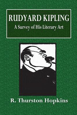 Rudyard Kipling: A Survey of His Literary Art - Hopkins, R Thurston