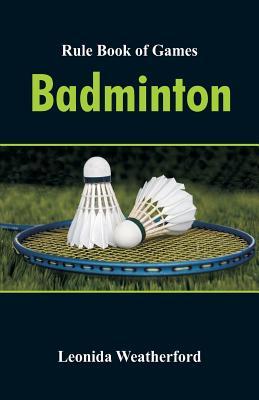 Rule Book of Games: Badminton - Weatherford, Leonida