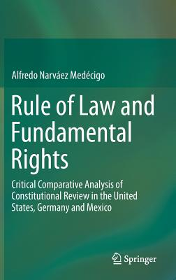 Rule of Law and Fundamental Rights: Critical Comparative Analysis of Constitutional Review in the United States, Germany and Mexico - Narvaez Medecigo, Alfredo