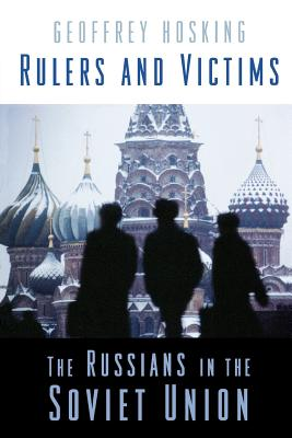 Rulers and Victims: The Russians in the Soviet Union - Hosking, Geoffrey