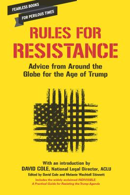 Rules for Resistance: Advice from Around the Globe for the Age of Trump - Cole, David, and Wachtell Stinnett, Melanie