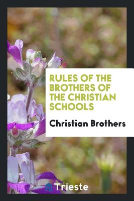 Rules of the Brothers of the Christian Schools - Brothers, Christian