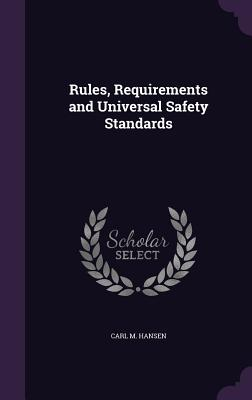 Rules, Requirements and Universal Safety Standards - Hansen, Carl M