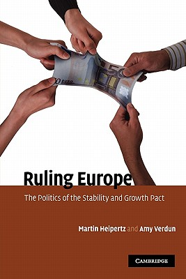 Ruling Europe: The Politics of the Stability and Growth Pact - Heipertz, Martin, and Verdun, Amy, and Juncker, Jean-Claude (Foreword by)