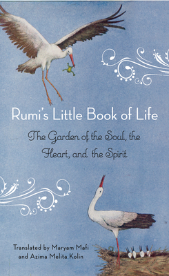 Rumi's Little Book of Life: The Garden of the Soul, the Heart, and the Spirit - Rumi, and Mafi, Maryam (Translated by), and Kolin, Azima Melita (Translated by)