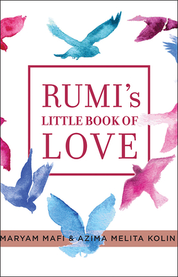 Rumi's Little Book of Love: 150 Poems That Speak to the Heart - Mafi, Maryam, and Kolin, Azima Melita