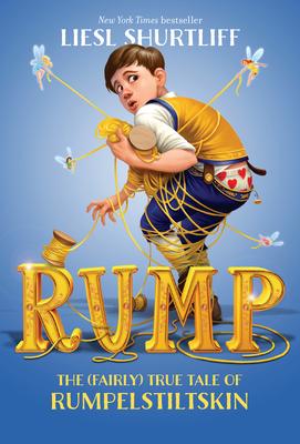 Rump: The (Fairly) True Tale of Rumpelstiltskin - Shurtliff, Liesl