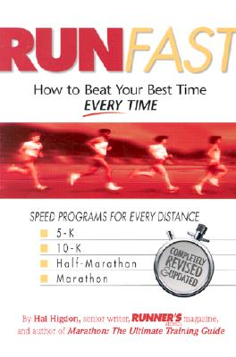 Run Fast: How to Beat Your Best Time -- Every Time - Higdon, Hal