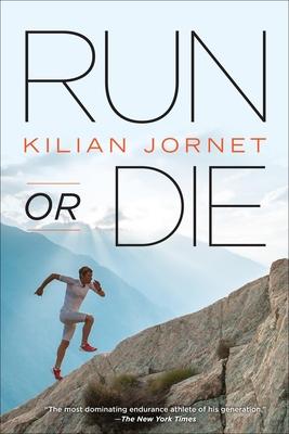 Run or Die - Jornet, Kilian, and Bush, Peter (Translated by)