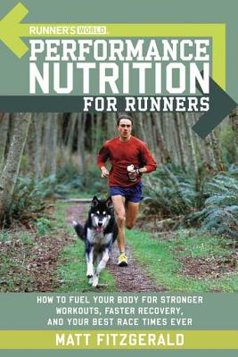 Runner's World Performance Nutrition for Runners: How to Fuel Your Body for Stronger Workouts, Faster Recovery, and Your Best Race Times Ever - Fitzgerald, Matt