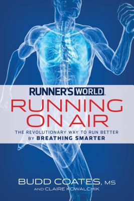 Runner's World: Running on Air: The Revolutionary Way to Run Better by Breathing Smarter - Coates, Budd, and Kowalchik, Claire