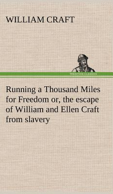 Running a Thousand Miles for Freedom; Or, the Escape of William and Ellen Craft from Slavery - Craft, William