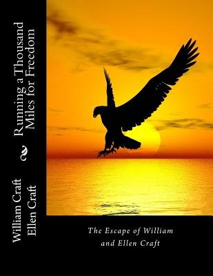 Running a Thousand Miles for Freedom: The Escape of William and Ellen Craft - Craft, William, and Craft, Ellen