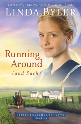 Running Around (and Such): A Novel Based on True Experiences from an Amish Writer! - Byler, Linda