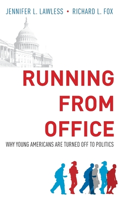 Running from Office: Why Young Americans Are Turned Off to Politics - Lawless, Jennifer L, and Fox, Richard L