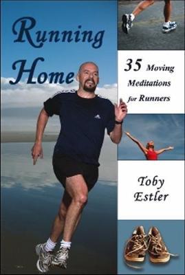 Running Home: 35 Moving Meditations for Runners - Estler, Toby