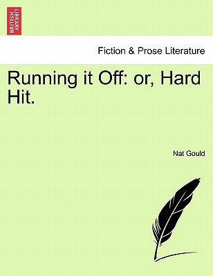 Running It Off: Or, Hard Hit. - Gould, Nat
