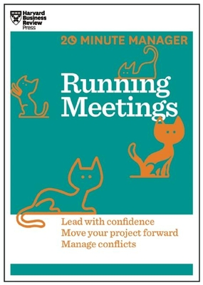 Running Meetings (HBR 20-Minute Manager Series): Lead with Confidence, Move Your Project Forward, Manage Conflicts - Harvard Business Review