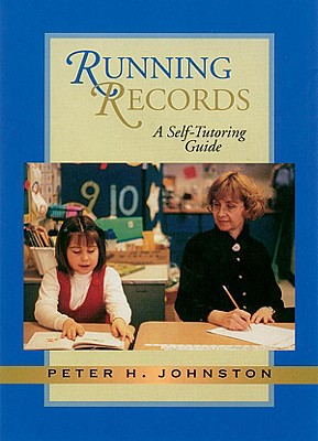 Running Records: A Self-Tutoring Guide - Johnston, Peter H, PhD