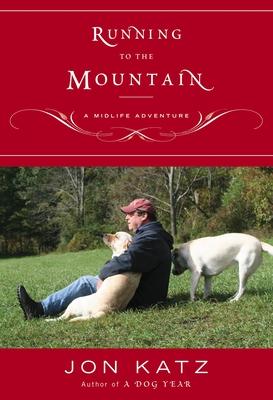 Running to the Mountain: A Midlife Adventure - Katz, Jon