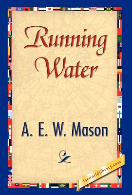 Running Water - A E W Mason, E W Mason, and 1stworld Library (Editor)
