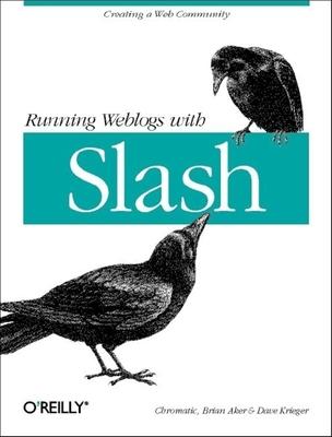 Running Weblogs with Slash - Warden, Shane, and Aker, Brian, and Krieger, David