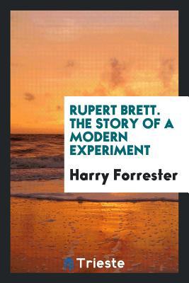 Rupert Brett. the Story of a Modern Experiment - Forrester, Harry